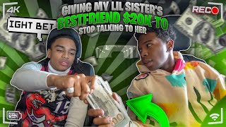 I GAVE MY LIL SISTER BOY BESTFRIEND $20,000 TO STOP TALKING TO HER *HE TOOK THE MONEY*
