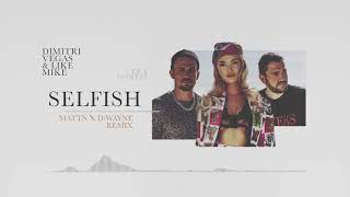 Dimitri Vegas & Like Mike ft. Era Istrefi - Selfish (MATTN x D-Wayne Remix)