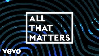 Colton Dixon - All That Matters (Lyric Video)