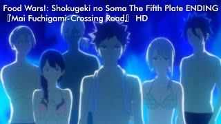Food Wars!: Shokugeki no Soma The Fifth Plate ENDING 『Mai Fuchigami-Crossing Road』1080p60