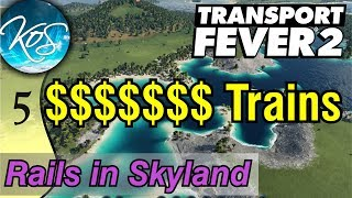 Transport Fever 2 - MULTI-MILLION DOLLAR TRAINS -  Let's Play, Rails in Skyland, Ep 5