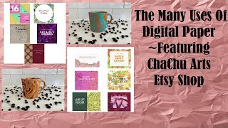 The Many Uses Of Digital Paper ~Featuring ChaChu Arts Etsy Shop