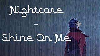 [Nightcore]  - Shine On Me {Lyrics in descr.+screen}