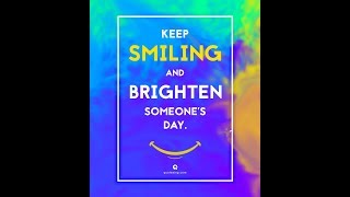 KEEP SMILING AND BRIGHTEN SOMEONES DAY!