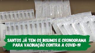 Santos já tem os insumos e cronograma para vacinação contra a COVID-19
