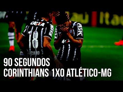 90 segundos | Corinthians 1x0 Atlético-MG