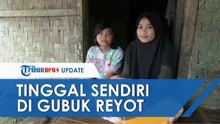 Kisah Remaja 16 Tahun Hidup Mandiri di Gubuk Reyot, Ibu Meninggal saat Balita, Ayah Pergi Nikah Lagi