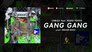 Chrizz   Gang Gang Ft. Hugo Toxxx (prod. Freezer Beats)