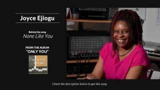"Story Behind the song ""None like you"" Joyce Ejiogu"