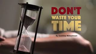 Don't Waste Your Time - By Sandeep Maheshwari