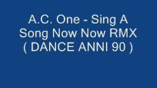 A.C. One - Sing A Song Now Now RMX ( DANCE ANNI 90 )