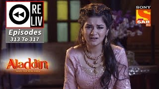 Weekly ReLIV   Aladdin   28th October To 1st November 2019   Episodes 313 To 317