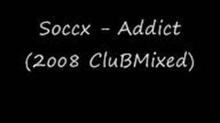 Soccx - Addict (2oo8 CluBMixed)