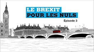 Brexit pour les Nuls, Ep 3 : C
