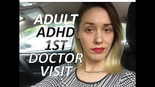 MY FIRST VISIT WITH DOCTOR FOR ADULT ADHD