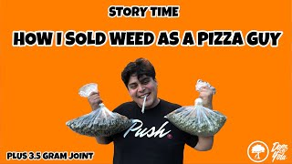 How I Sold WEED As A Pizza Guy : STORY TIME