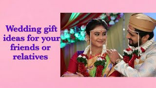 Top 20 Wedding Gift Ideas for your Friends Or Relatives / Wedding gift ideas