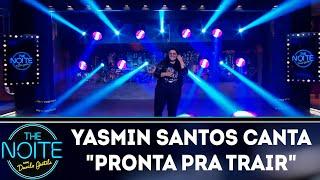 Yasmin Santos canta Pronta pra trair   The noite (08/11/18)