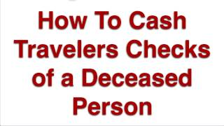 How To Cash Travelers Checks of a Deceased Person