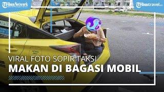 Foto Viral Sopir Taksi Makan di Bagasi Mobil, Patuhi Aturan Pengetatan Makan di Restoran
