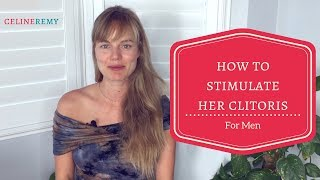 How To Stimulate Her Clitoris- A Guide For Men