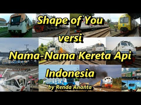 Parody Shape Of You Versi Nama-Nama Kereta Api Indonesia