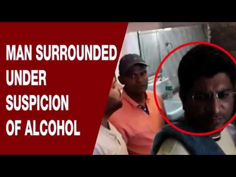 Man surrounded under suspicion of alcohol | NewsX