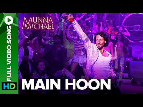 Main Hoon - Full Video Song   Munna Michael   Tiger Shroff   Siddharth Mahadevan   Tanishk Baagchi