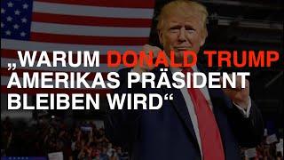 Warum Donald Trump Amerikas Präsident bleiben wird