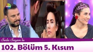 Seda Sayan'la 102. Bölüm 5. Kısım | 8 Haziran 2018