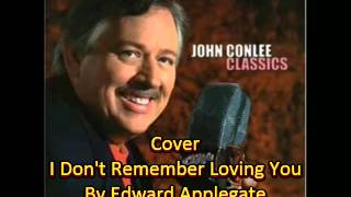 I Don't Remember Loving You     COVER BY EDWARD Applegate