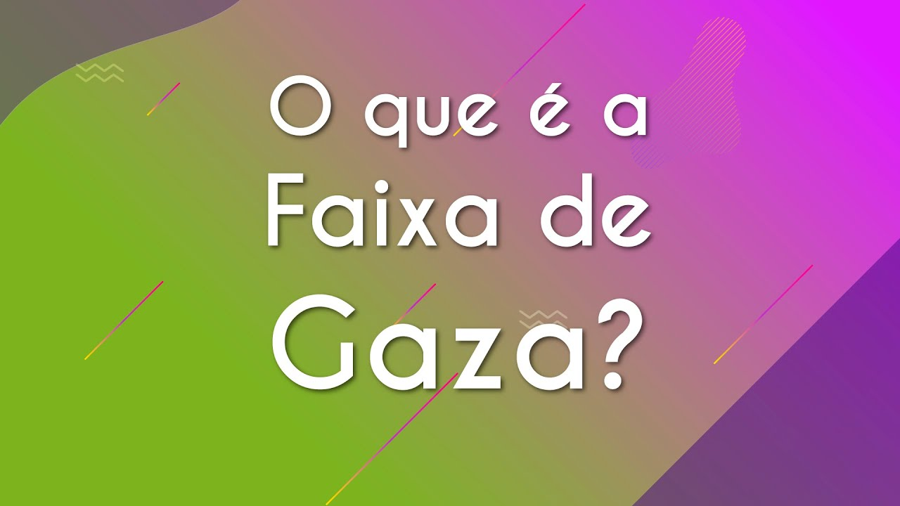 O que é a Faixa de Gaza?