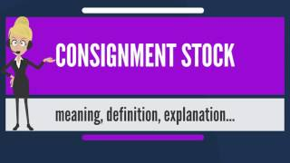 What is CONSIGNMENT STOCK? What does CONSIGNMENT STOCK mean? CONSIGNMENT STOCK meaning
