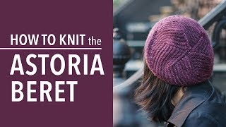 How to Knit the Astoria Beret: A Step by Step Tutorial