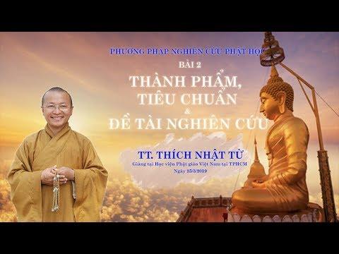 Bài 2: Thành phẩm, tiêu chuẩn và đề tài nghiên cứu Phật học - TT. Thích Nhật Từ