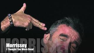 🔵 MORRISSEY   I Thought You Were Dead