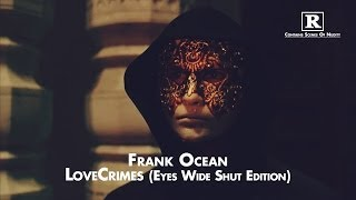 Frank Ocean - LoveCrimes (Eyes Wide Shut Edition)