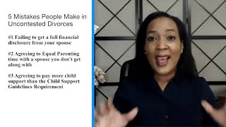 5 Mistakes that People Make in Uncontested Divorces!