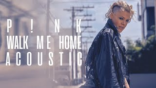 P!nk   Walk Me Home (Acoustic)