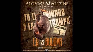 LR vs Bulova - To El Mundo A La Trompa Round I (Alofoke Magazine - El Album)