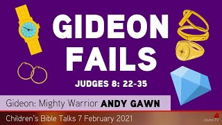 Judges 8: 22-35 - Gideon Fails - Kids' Bible Talks