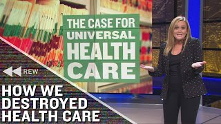 Full Frontal Rewind: How We Destroyed Health Care | Full Frontal on TBS