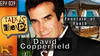 TALK IS CHEAP [Ep039] David Copperfield & The Fountain of Youth
