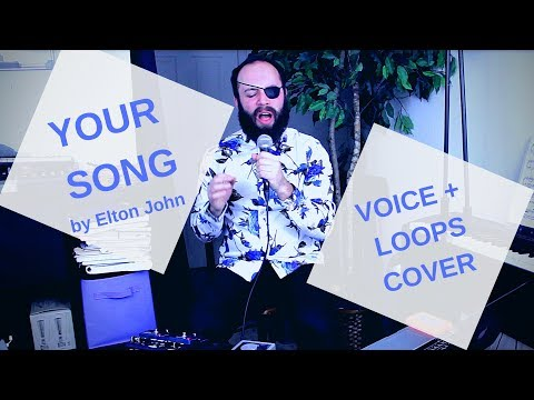 'Your Song' - Elton John (Voice & Looper)