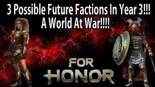 For Honor - 3 Possible Future Factions In Year 3!!! A World At WAR!!!