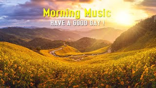 GOOD MORNING MUSIC ➤Fresh Positive Energy And Stress Relief➤Happy Uplifting Morning Meditation Music
