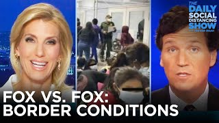 Fox News vs. Fox News: Border Conditions Edition | The Daily Social Distancing Show