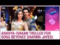 Ananya Panday & Ishaan Khatter brutally TROLLED for new song Beyonce Sharma Jayegi from Khaali Peeli