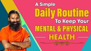 A Simple Daily Routine To Keep Your Mental And Physical Health | Swami Ramdev