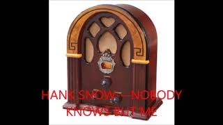 HANK SNOW   NOBODY KNOWS BUT ME